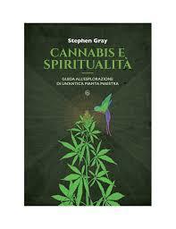 Cannabis e spiritualità. Guida all'esplorazione di un'antica pianta maestra